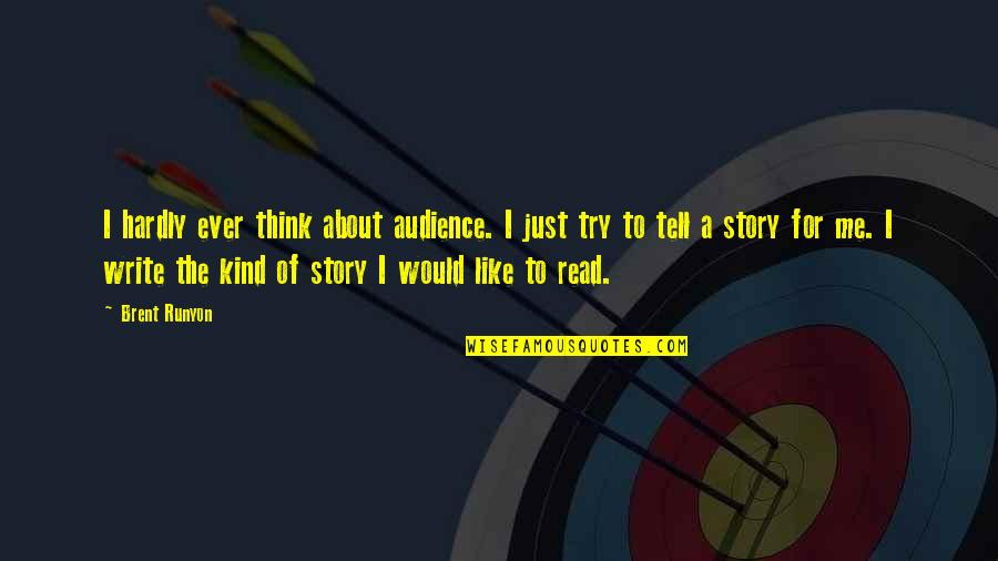 Read To Me Quotes By Brent Runyon: I hardly ever think about audience. I just