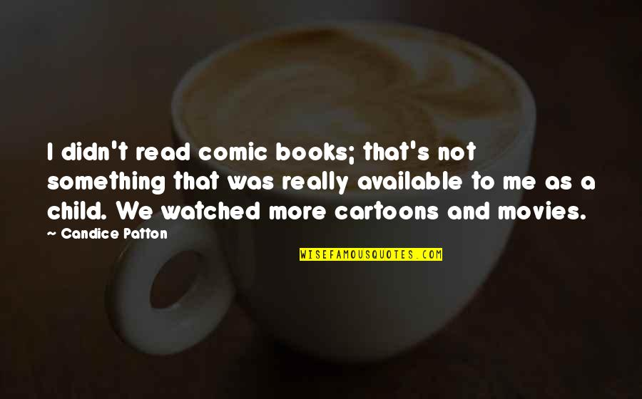 Read To Me Quotes By Candice Patton: I didn't read comic books; that's not something