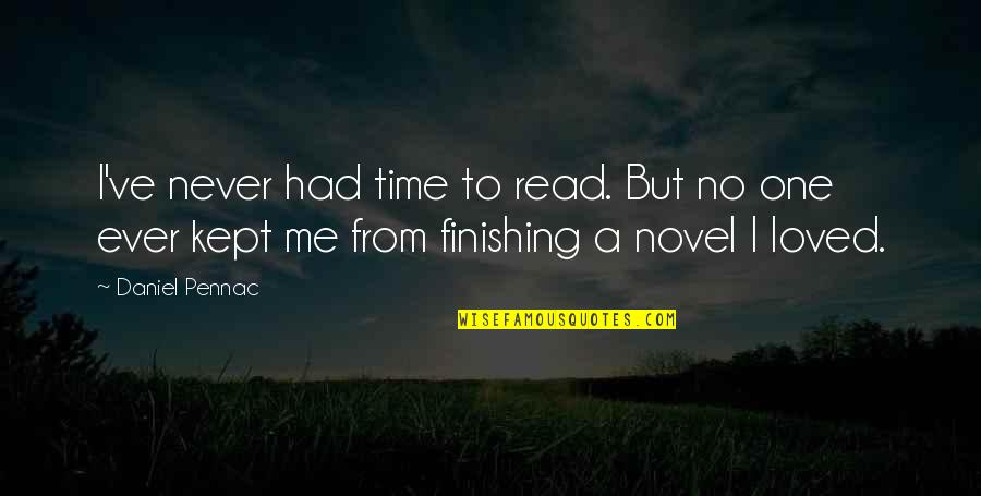 Read To Me Quotes By Daniel Pennac: I've never had time to read. But no