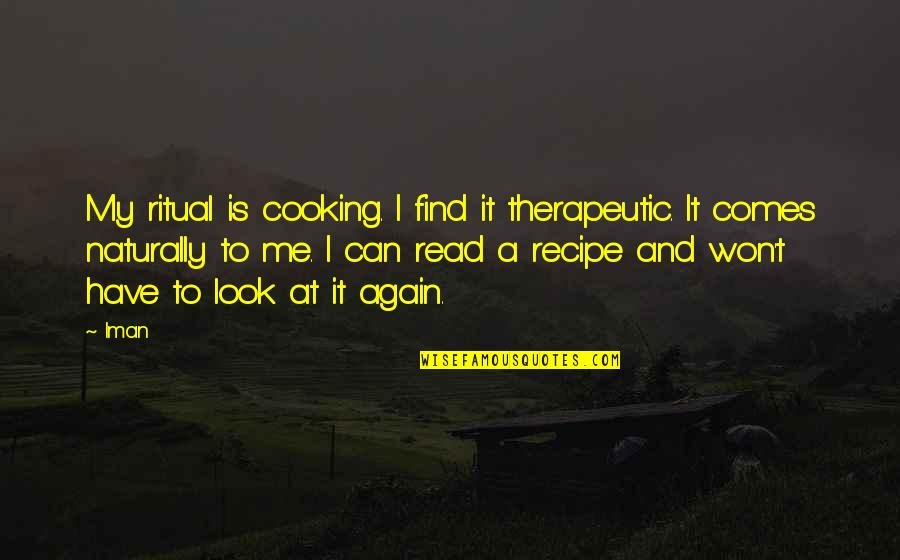 Read To Me Quotes By Iman: My ritual is cooking. I find it therapeutic.