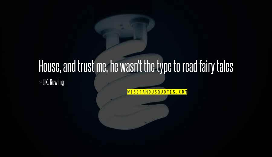Read To Me Quotes By J.K. Rowling: House, and trust me, he wasn't the type