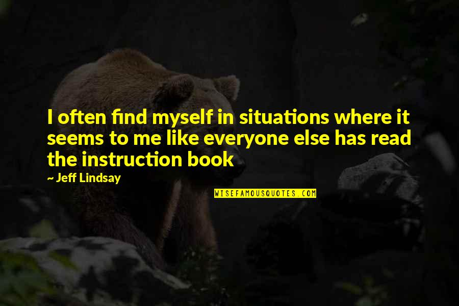 Read To Me Quotes By Jeff Lindsay: I often find myself in situations where it