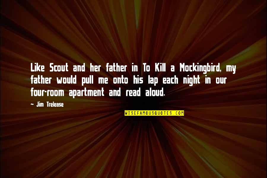 Read To Me Quotes By Jim Trelease: Like Scout and her father in To Kill