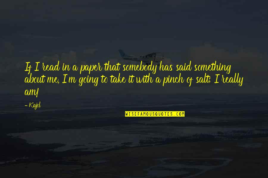 Read To Me Quotes By Kajol: If I read in a paper that somebody