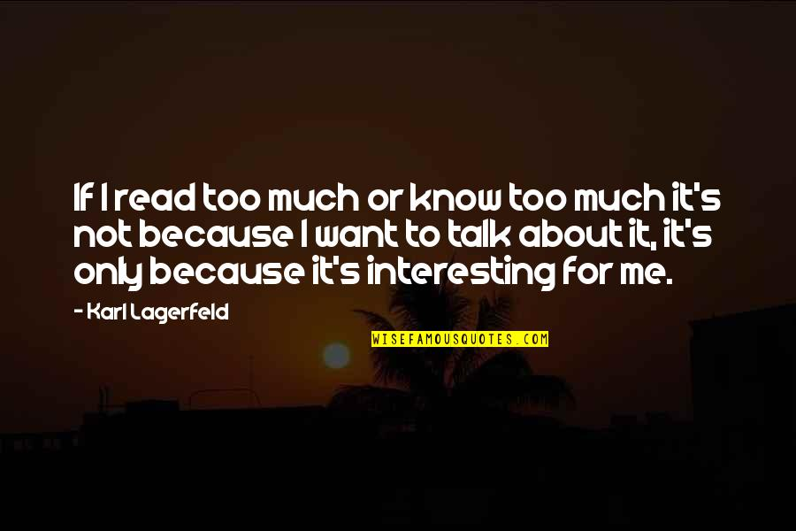 Read To Me Quotes By Karl Lagerfeld: If I read too much or know too