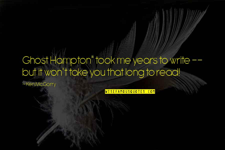 "Read To Me Quotes By Ken McGorry: Ghost Hampton"" took me years to write --"