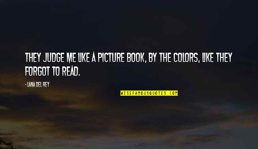 Read To Me Quotes By Lana Del Rey: They judge me like a picture book, by