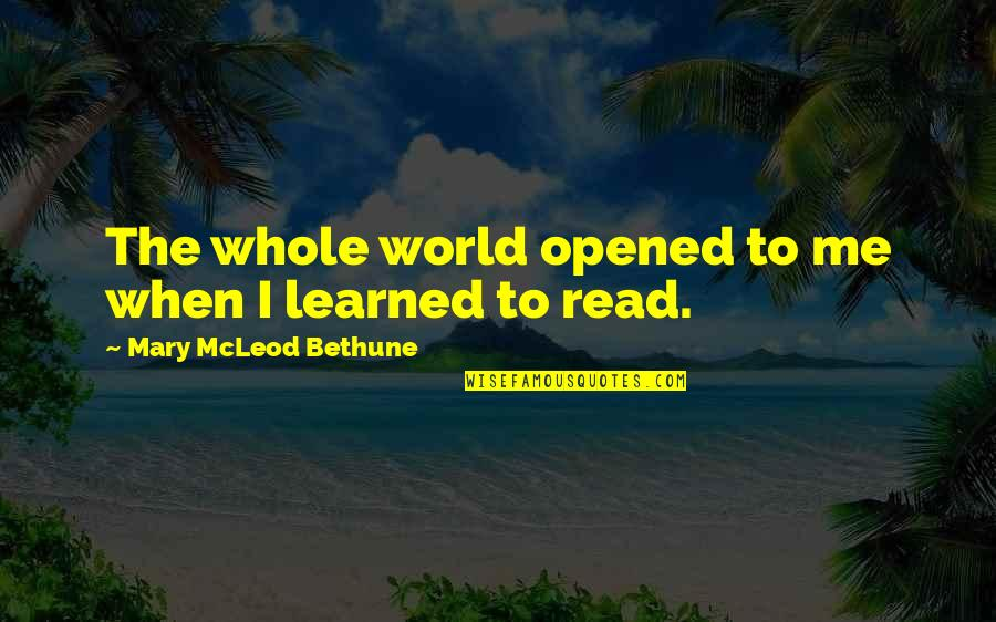 Read To Me Quotes By Mary McLeod Bethune: The whole world opened to me when I