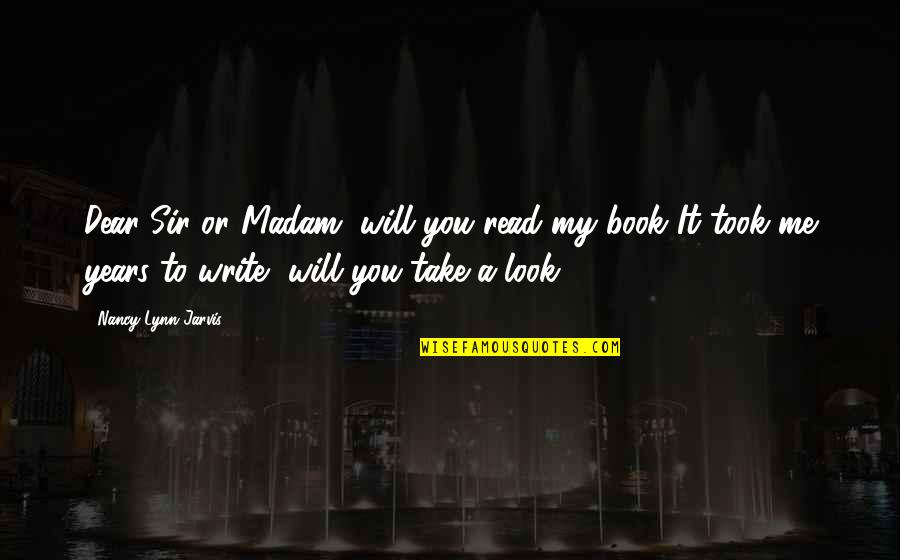 Read To Me Quotes By Nancy Lynn Jarvis: Dear Sir or Madam, will you read my