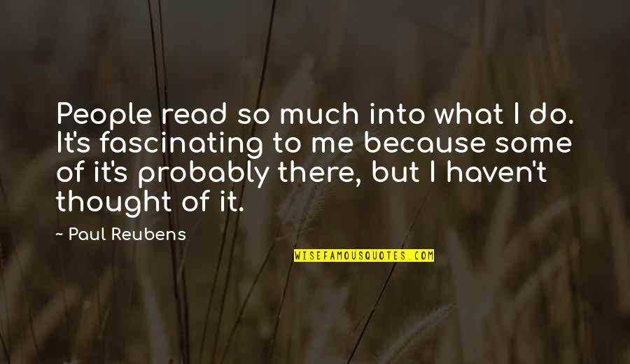 Read To Me Quotes By Paul Reubens: People read so much into what I do.