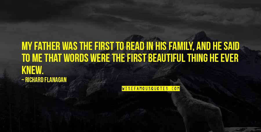 Read To Me Quotes By Richard Flanagan: My father was the first to read in