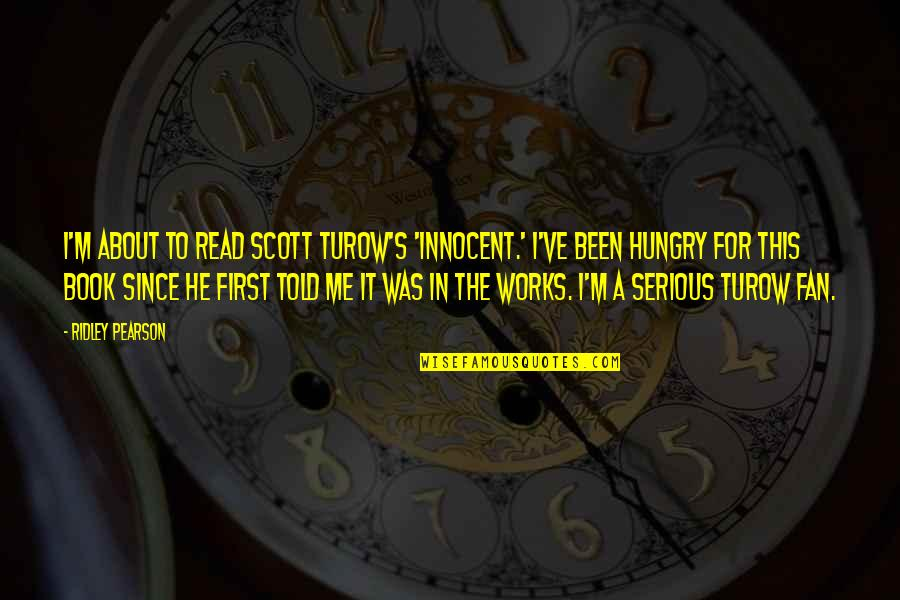 Read To Me Quotes By Ridley Pearson: I'm about to read Scott Turow's 'Innocent.' I've