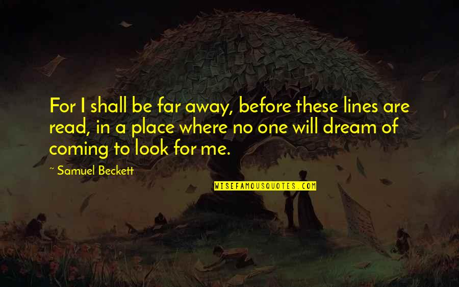 Read To Me Quotes By Samuel Beckett: For I shall be far away, before these
