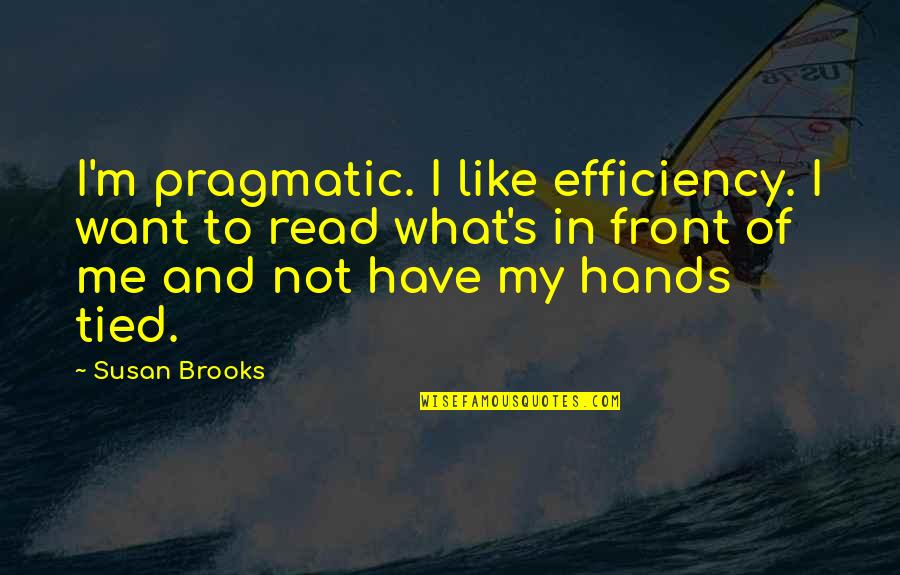 Read To Me Quotes By Susan Brooks: I'm pragmatic. I like efficiency. I want to