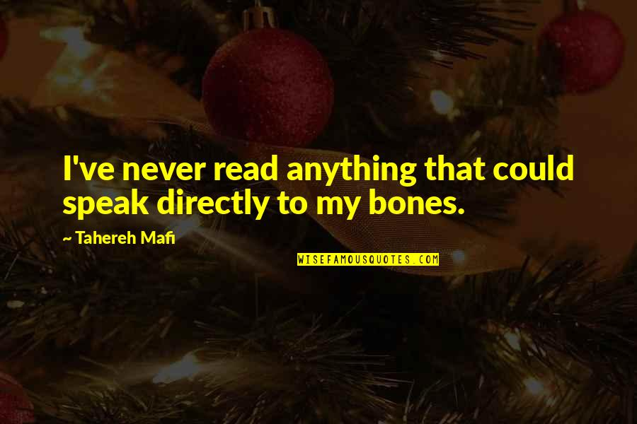 Read To Me Quotes By Tahereh Mafi: I've never read anything that could speak directly