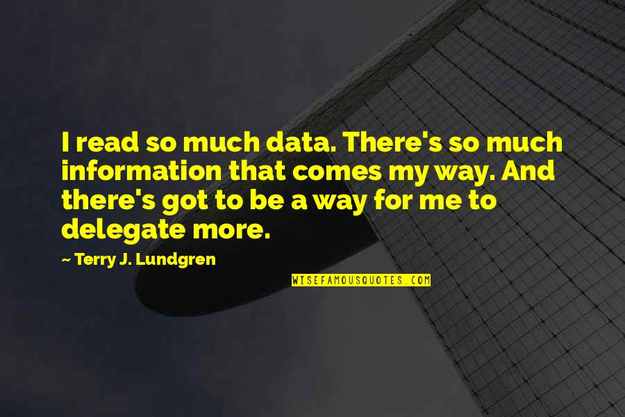 Read To Me Quotes By Terry J. Lundgren: I read so much data. There's so much