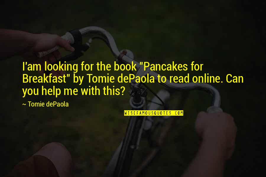 "Read To Me Quotes By Tomie DePaola: I'am looking for the book ""Pancakes for Breakfast"""