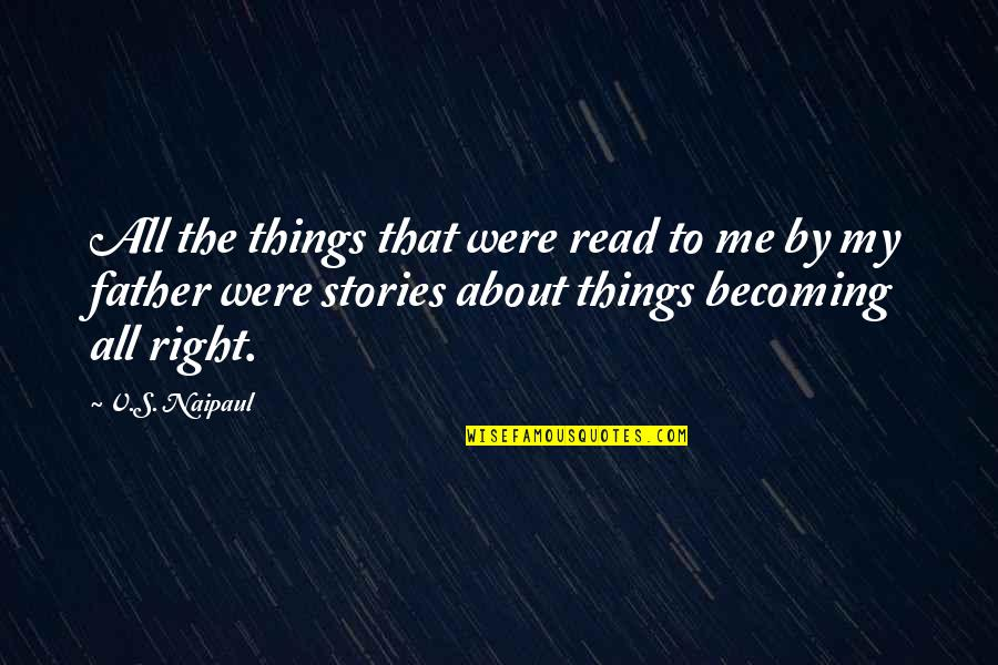 Read To Me Quotes By V.S. Naipaul: All the things that were read to me