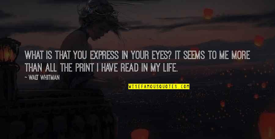 Read To Me Quotes By Walt Whitman: What is that you express in your eyes?