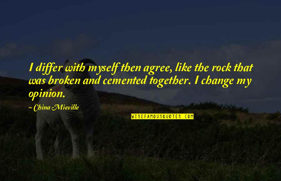 Readeris Quotes By China Mieville: I differ with myself then agree, like the