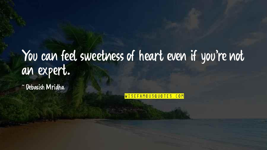 Readeris Quotes By Debasish Mridha: You can feel sweetness of heart even if