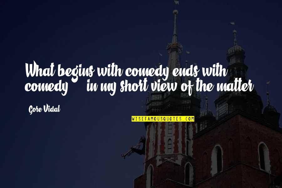 Readeris Quotes By Gore Vidal: What begins with comedy ends with comedy ...