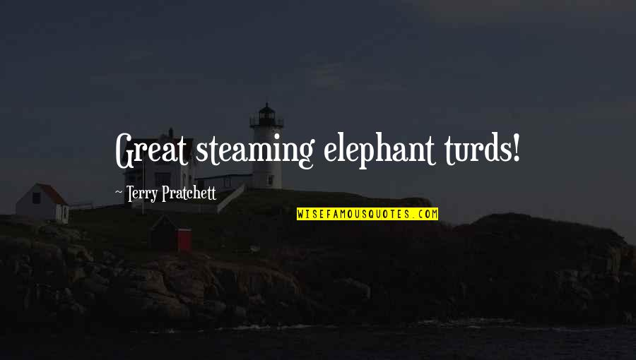 Readeris Quotes By Terry Pratchett: Great steaming elephant turds!