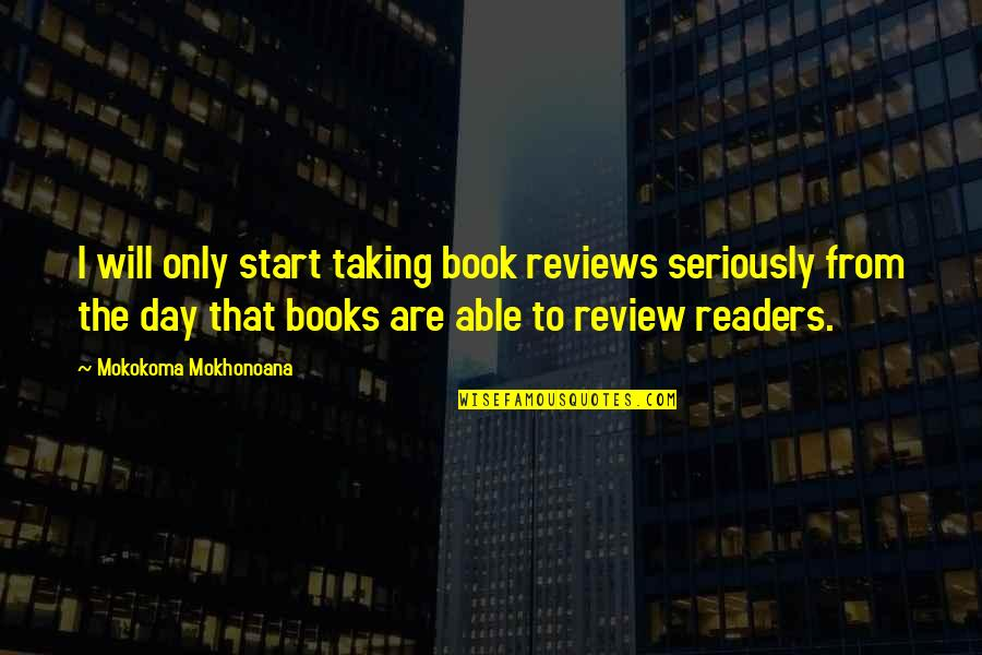 Readers Day Quotes By Mokokoma Mokhonoana: I will only start taking book reviews seriously