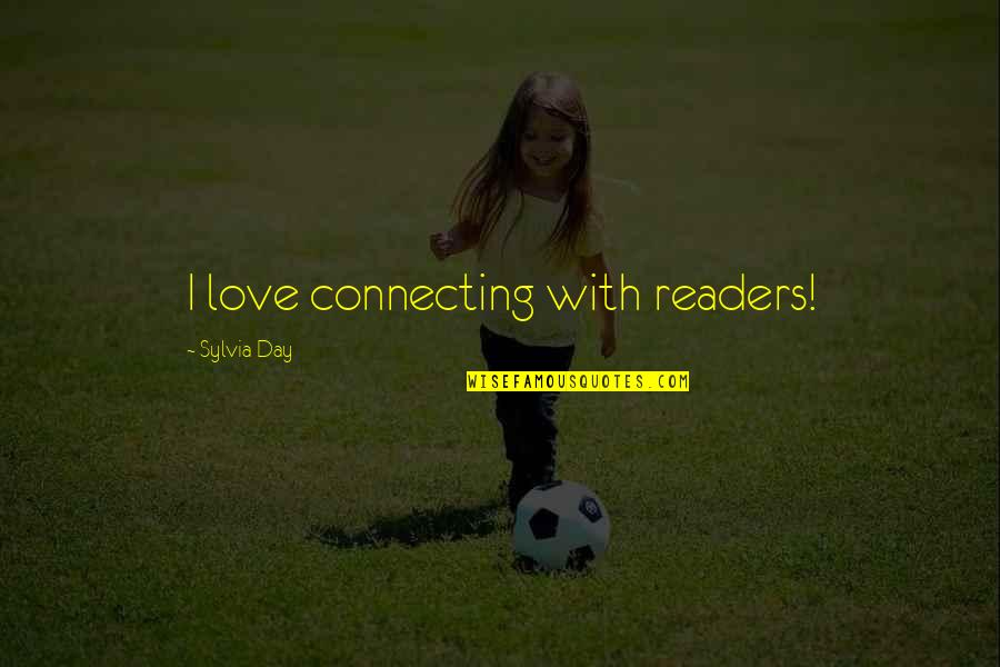 Readers Day Quotes By Sylvia Day: I love connecting with readers!