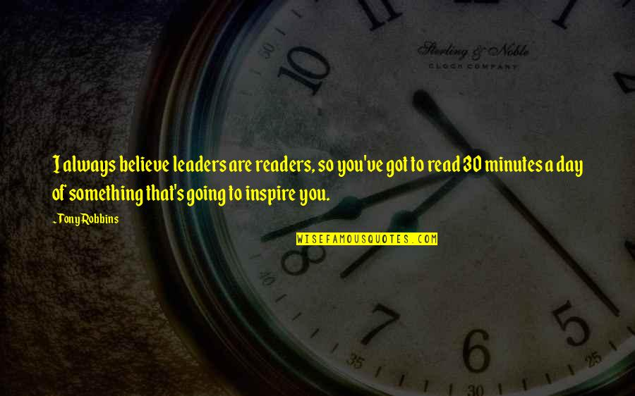 Readers Day Quotes By Tony Robbins: I always believe leaders are readers, so you've