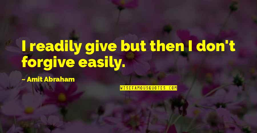 Readily Quotes By Amit Abraham: I readily give but then I don't forgive