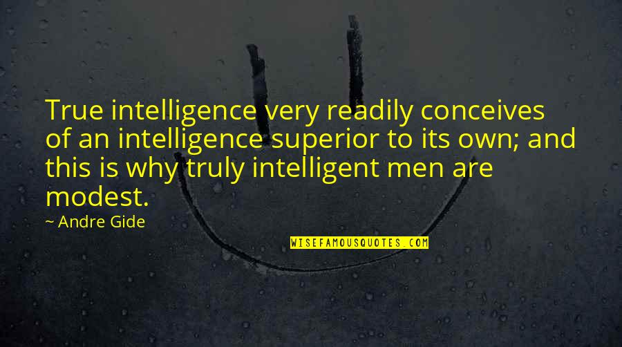 Readily Quotes By Andre Gide: True intelligence very readily conceives of an intelligence