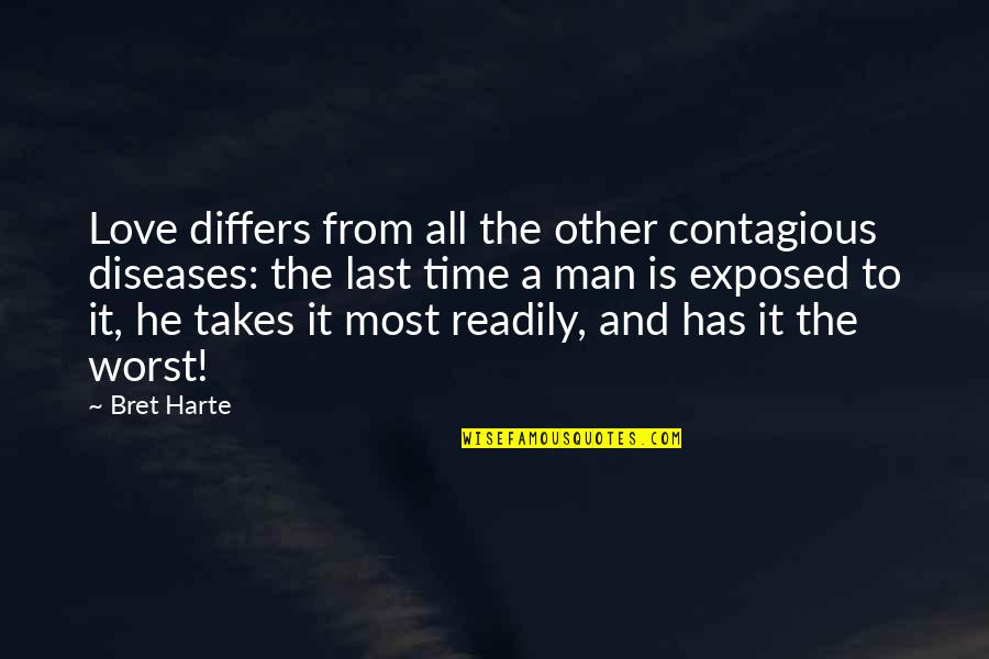 Readily Quotes By Bret Harte: Love differs from all the other contagious diseases: