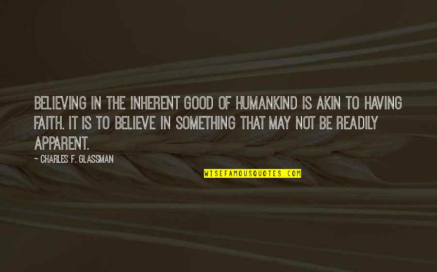 Readily Quotes By Charles F. Glassman: Believing in the inherent good of humankind is