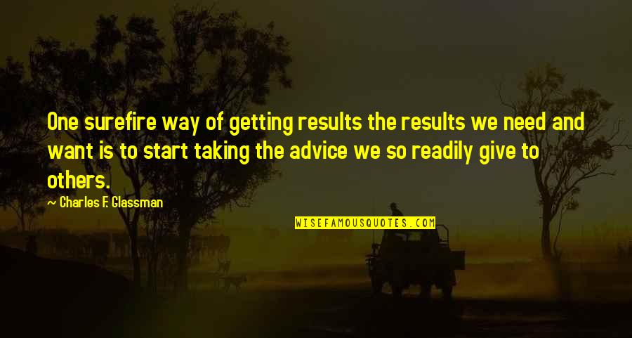 Readily Quotes By Charles F. Glassman: One surefire way of getting results the results