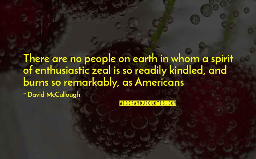 Readily Quotes By David McCullough: There are no people on earth in whom