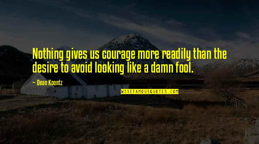 Readily Quotes By Dean Koontz: Nothing gives us courage more readily than the