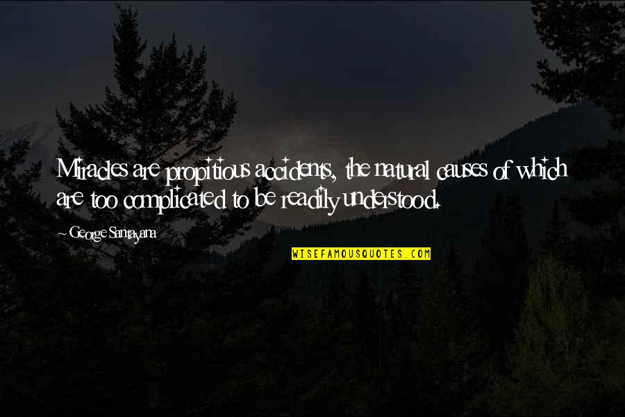 Readily Quotes By George Santayana: Miracles are propitious accidents, the natural causes of