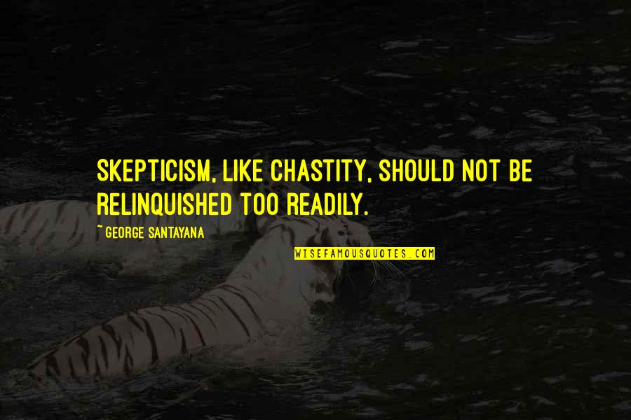 Readily Quotes By George Santayana: Skepticism, like chastity, should not be relinquished too