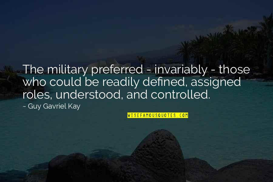 Readily Quotes By Guy Gavriel Kay: The military preferred - invariably - those who