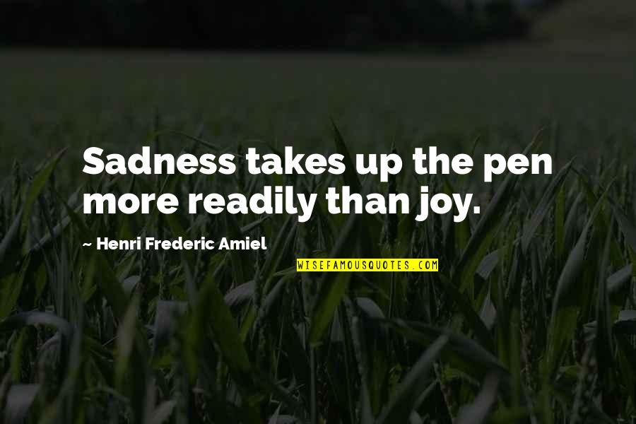 Readily Quotes By Henri Frederic Amiel: Sadness takes up the pen more readily than