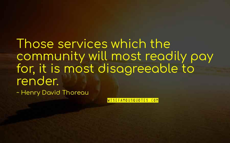 Readily Quotes By Henry David Thoreau: Those services which the community will most readily