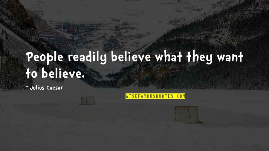 Readily Quotes By Julius Caesar: People readily believe what they want to believe.