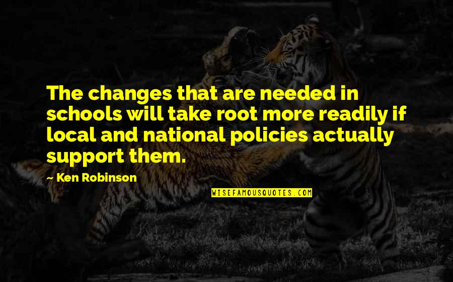 Readily Quotes By Ken Robinson: The changes that are needed in schools will