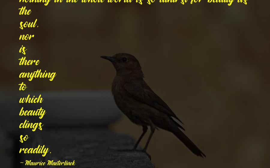 Readily Quotes By Maurice Maeterlinck: Nothing in the whole world is so athirst