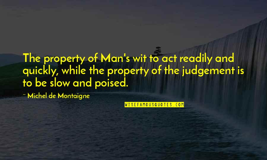Readily Quotes By Michel De Montaigne: The property of Man's wit to act readily
