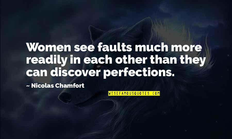 Readily Quotes By Nicolas Chamfort: Women see faults much more readily in each