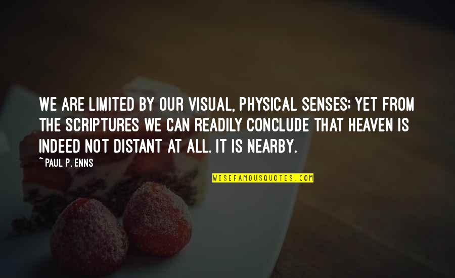 Readily Quotes By Paul P. Enns: We are limited by our visual, physical senses;