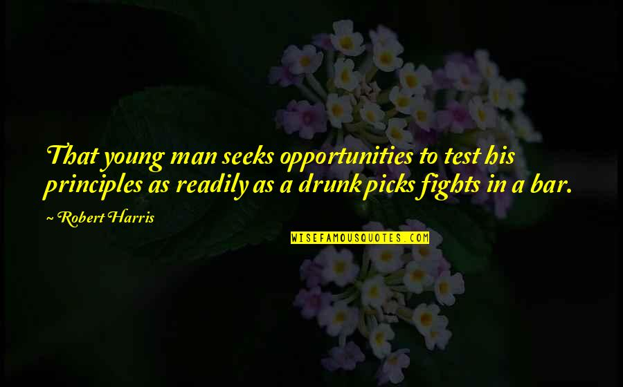 Readily Quotes By Robert Harris: That young man seeks opportunities to test his