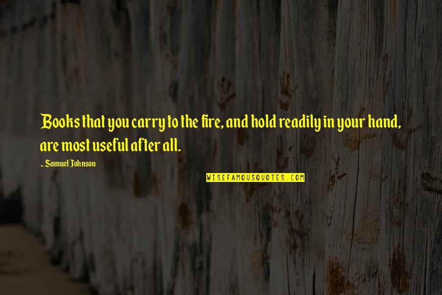 Readily Quotes By Samuel Johnson: Books that you carry to the fire, and